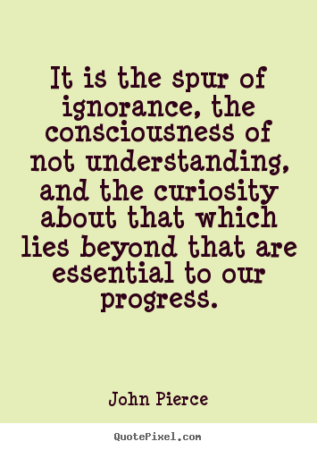 Motivational quotes - It is the spur of ignorance, the consciousness of..