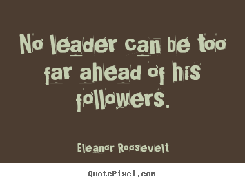 Customize picture quotes about motivational - No leader can be too far ahead of his followers.