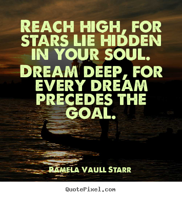 Motivational quotes - Reach high, for stars lie hidden in your soul. dream deep, for..