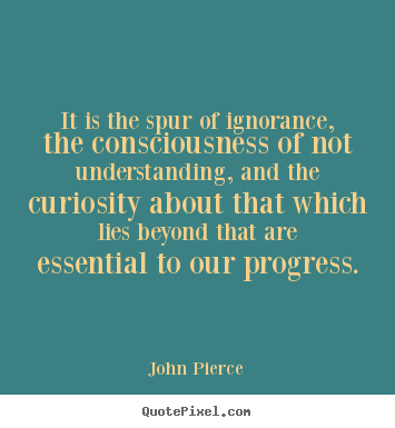 Quotes about motivational - It is the spur of ignorance, the consciousness of not understanding,..