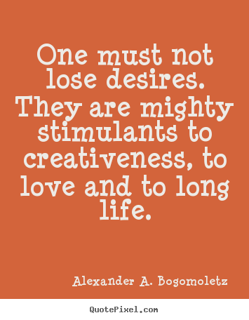 Motivational quote - One must not lose desires. they are mighty..