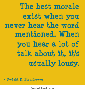 Quotes about motivational - The best morale exist when you never hear..