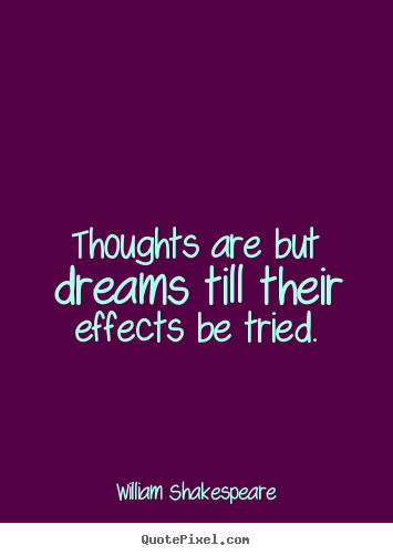 Quotes about motivational - Thoughts are but dreams till their effects..