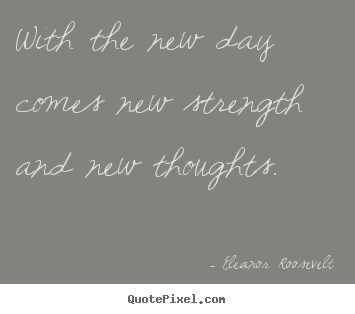 Motivational quotes - With the new day comes new strength and new thoughts.
