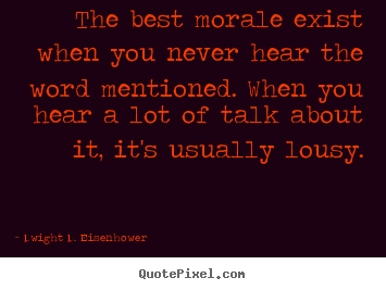 Quotes about motivational - The best morale exist when you never hear the word mentioned. when you..
