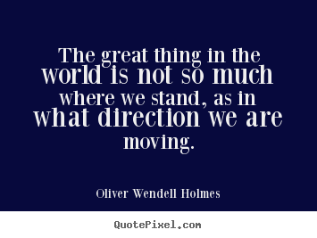 Quotes about motivational - The great thing in the world is not so much where we stand, as in what..