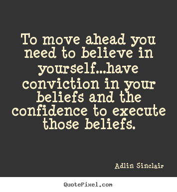 ... believe in yourself...have.. Adlin Sinclair good motivational quotes