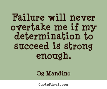 Make custom picture quote about motivational - Failure will never overtake me if my determination..