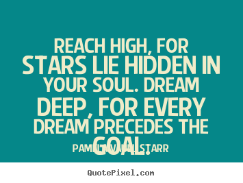 Create picture quote about motivational - Reach high, for stars lie hidden in your soul. dream deep, for every..