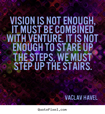 Diy picture quote about motivational - Vision is not enough, it must be combined with..