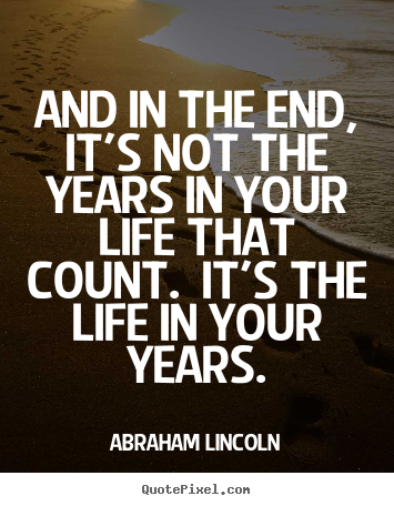 Create graphic poster quotes about motivational - And in the end, it's not the years in your life that count...