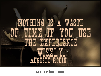 Quotes about motivational - Nothing is a waste of time if you use the experience..