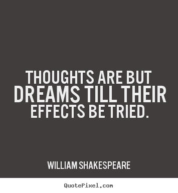 Quotes about motivational - Thoughts are but dreams till their effects be tried.