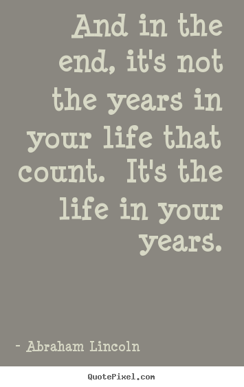 Quotes about motivational - And in the end, it's not the years in your life that..