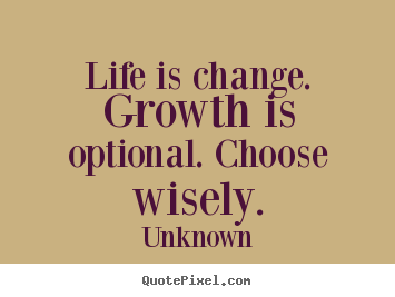 Design custom poster quotes about motivational - Life is change. growth is optional. choose wisely.