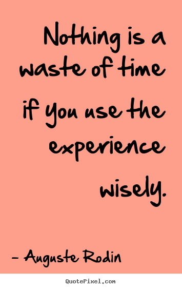 Quotes about motivational - Nothing is a waste of time if you use the experience wisely.