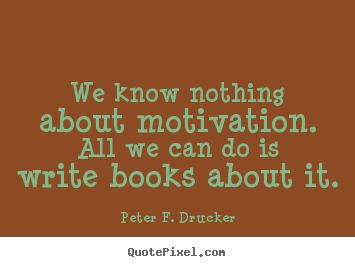 Quotes about motivational - We know nothing about motivation. all we can do is write books about..