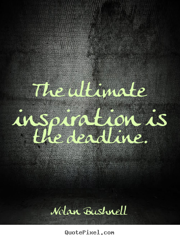 Create custom picture quotes about motivational - The ultimate inspiration is the deadline.