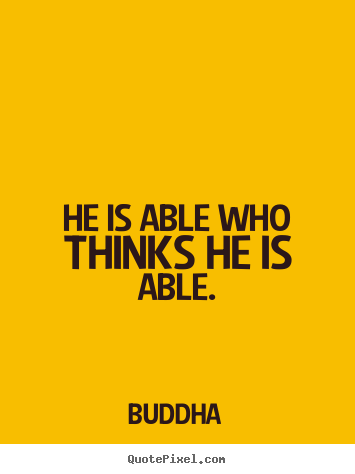 Make personalized photo quotes about motivational - He is able who thinks he is able.