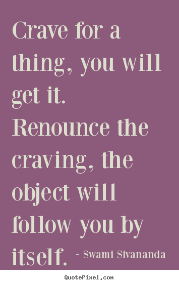 Quotes about motivational - Crave for a thing, you will get it. renounce the..