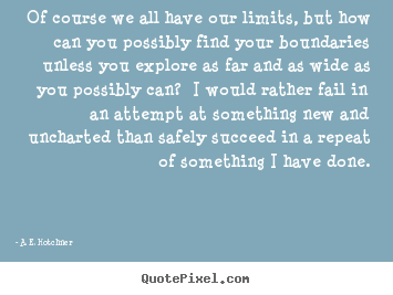 Success quotes - Of course we all have our limits, but how can you possibly..