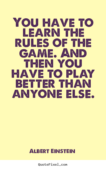 Diy image quotes about success - You have to learn the rules of the game. and then..