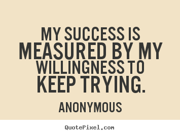 Success quotes - My success is measured by my willingness..