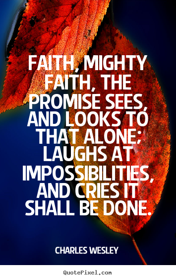 Quote about success - Faith, mighty faith, the promise sees, and looks to that alone;..