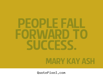 People fall forward to success. Mary Kay Ash popular success quotes