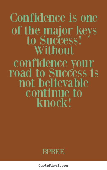 Design picture quotes about success - Confidence is one of the major keys to success! without confidence..