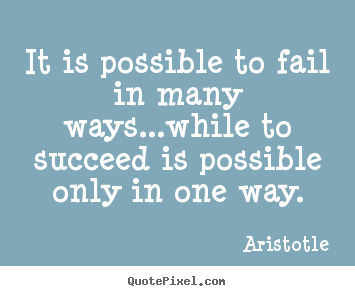 Success quote - It is possible to fail in many ways...while..