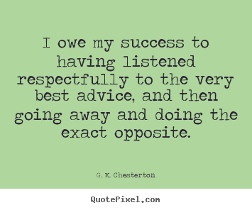 Create graphic pictures sayings about success - I owe my success to having listened respectfully to..