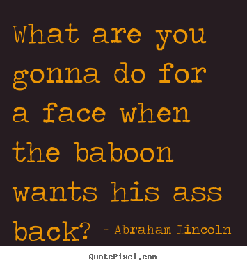 How to make photo quotes about success - What are you gonna do for a face when the baboon wants..