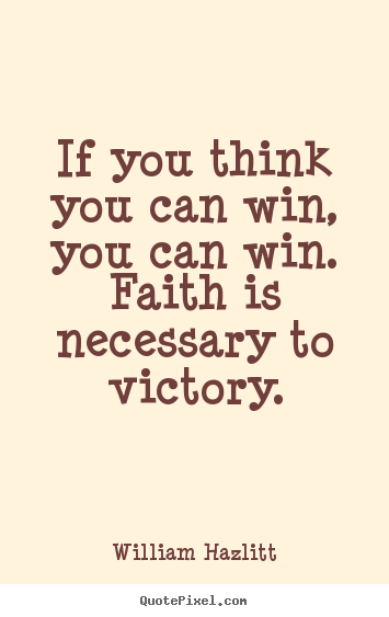 Quote about success - If you think you can win, you can win. faith is necessary..