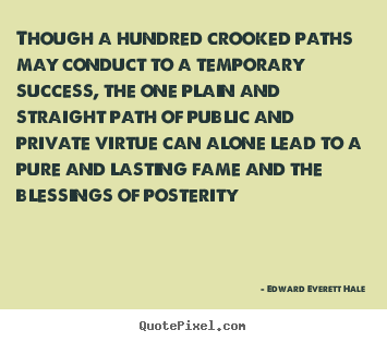 Edward Everett Hale picture quotes - Though a hundred crooked paths may conduct to a temporary success,.. - Success quote
