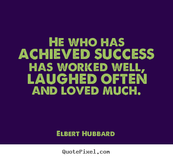 Make picture quotes about success - He who has achieved success has worked well, laughed often and..