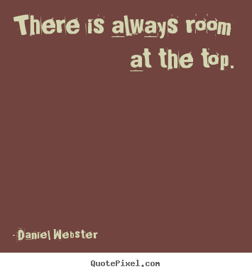 Create picture quotes about success - There is always room at the top.
