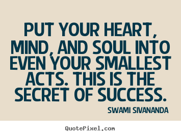 Swami Sivananda picture quotes - Put your heart, mind, and soul into even your smallest acts. this.. - Success quote