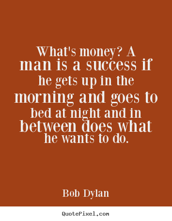 Customize picture quote about success - What's money? a man is a success if he gets up in the..