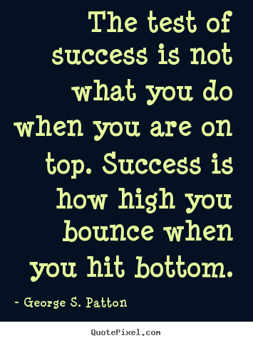 Success sayings - The test of success is not what you do when you are on top. success..