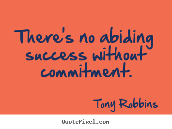 Success quotes - There's no abiding success without commitment.