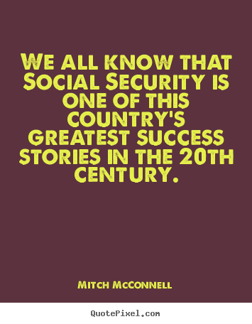 Success quotes - We all know that social security is one of this country's..