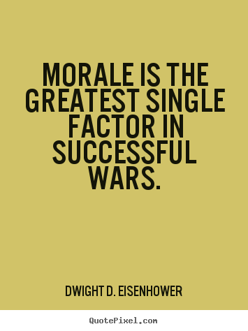Create your own picture quote about success - Morale is the greatest single factor in successful wars.