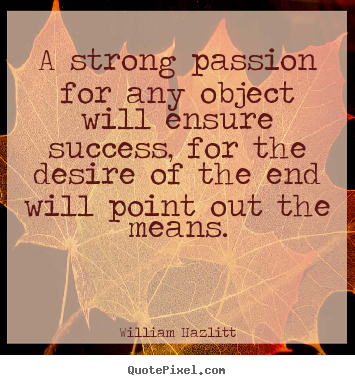 Make custom picture quotes about success - A strong passion for any object will ensure success, for..
