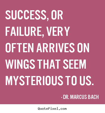 Customize picture quotes about success - Success, or failure, very often arrives on wings that seem mysterious..