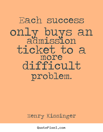 Customize picture quote about success - Each success only buys an admission ticket..