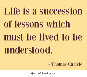 Success quotes - Life is a succession of lessons which must be lived to be understood.