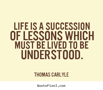 Success quote - Life is a succession of lessons which must be lived to be..