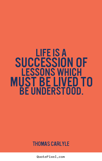Quotes about success - Life is a succession of lessons which must be lived to be understood.