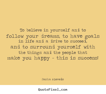 Sasha Azevedo picture quote - To believe in yourself and to follow your dreams, to have goals.. - Success quotes